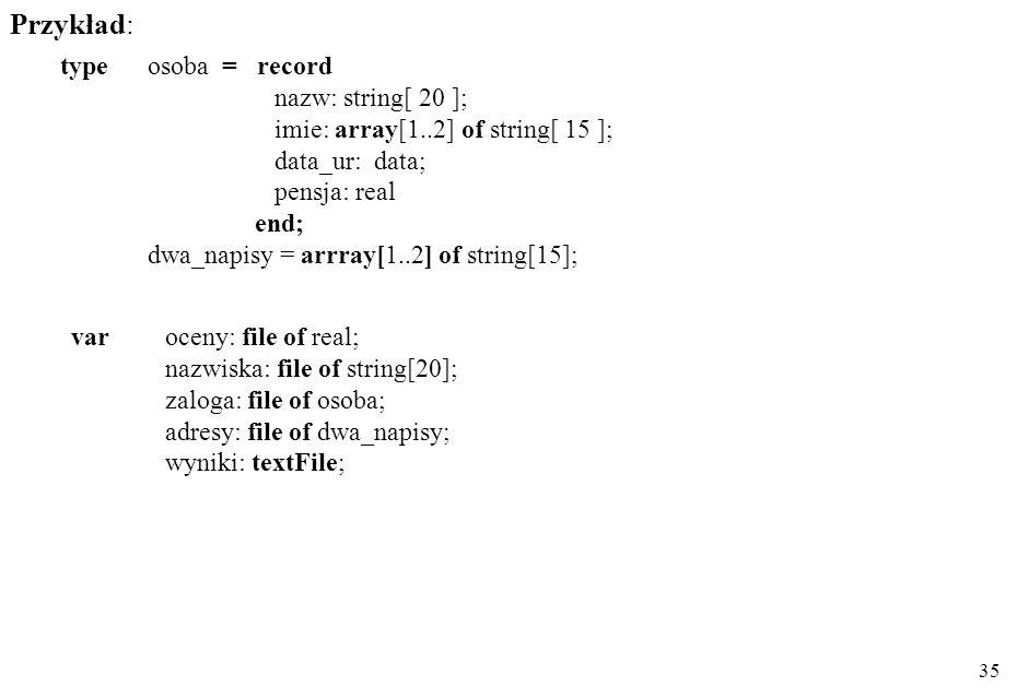Przykład: type osoba = record nazw: string[ 20 ];